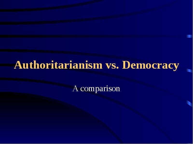 authoritarian vs democratic Democracy vs totalitarianism democracy and totalitarianism are two concepts that differ from each other to a great extent democracy is a form of government in which all the citizens have an equal say in matters concerning their lives.