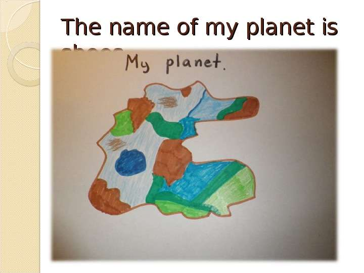The name of my planet is shoes.