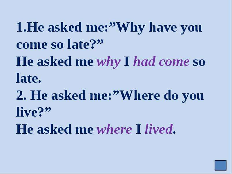 """1. He asked me:""""Why have you come so late?"""" He asked me why I had come so late. 2. He asked me:""""Wher"""