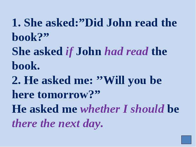 """1. She asked:""""Did John read the book?"""" She asked if John had read the book. 2. He asked me: ''Will y"""
