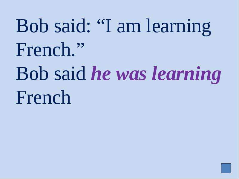 """Bob said: """"I am learning French. """" Bob said he was learning French"""
