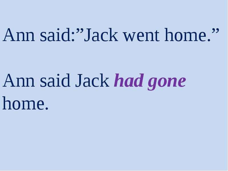 """Ann said:""""Jack went home. """" Ann said Jack had gone home."""