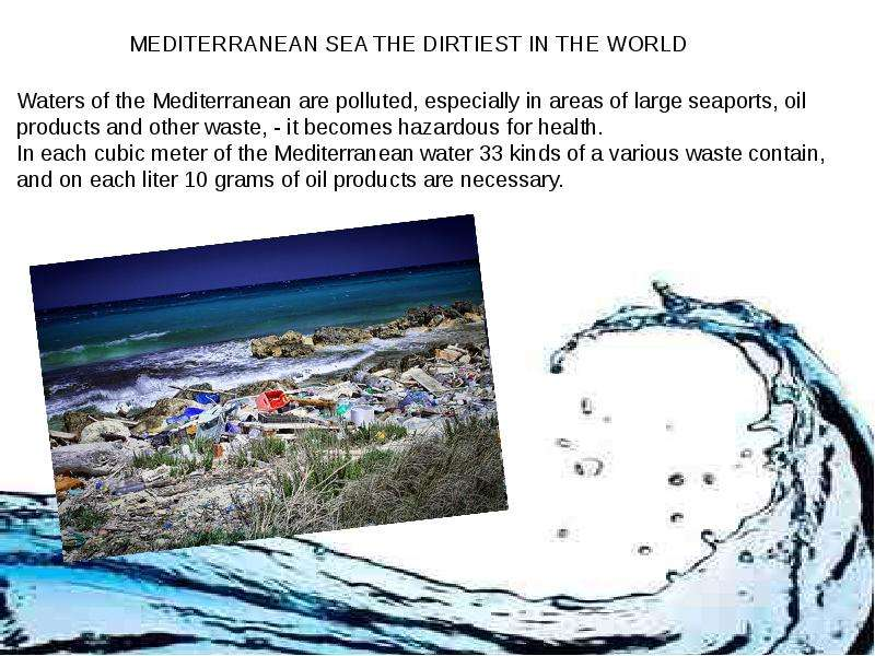 mediterranean sea pollution essay Water pollution  sewage and waste dumping for decades, the mediterranean sea served as a dump yard for sewage and a range of agricultural, industrial or military waste sad to say, but the mediterranean has always been considered one of the most polluted sea in the world.