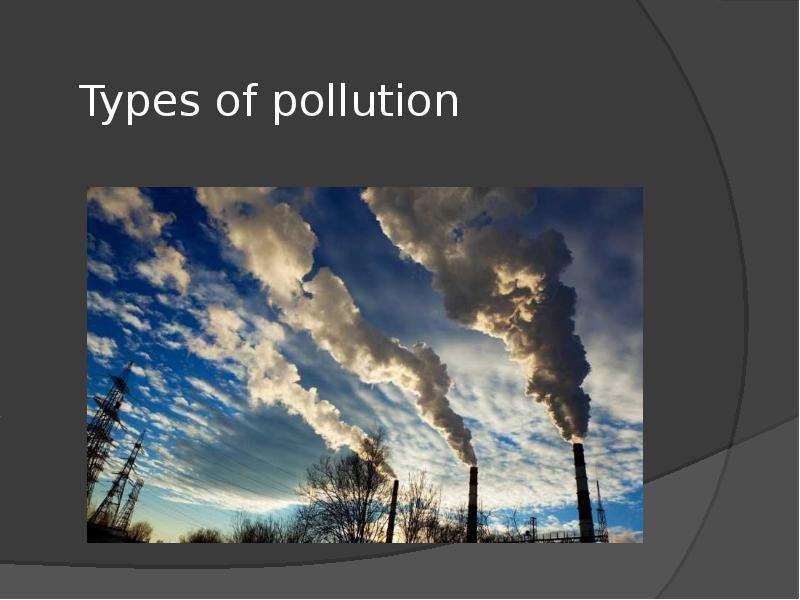 an analysis of the types of pollution Transportation cost and benefit analysis ii – air pollution costs victoria transport policy institute (wwwvtpiorg) 2 january 2017 wwwvtpiorg/tca/tca0510pdf.