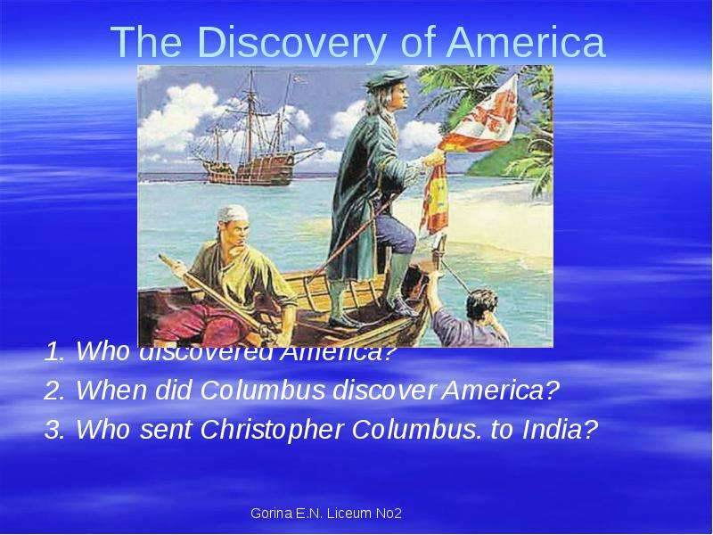 The Discovery of America 1. Who discovered America? 2. When did Columbus discover America? 3. Who se