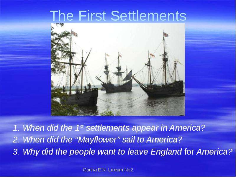 The First Settlements 1. When did the 1st settlements appear in America? 2. When did the Mayflower s