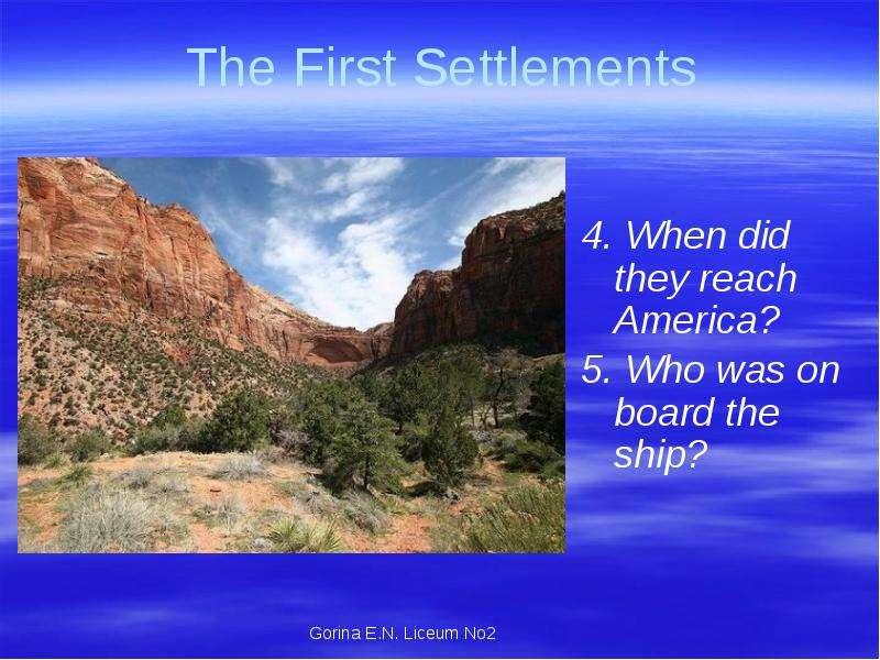 The First Settlements 4. When did they reach America? 5. Who was on board the ship?