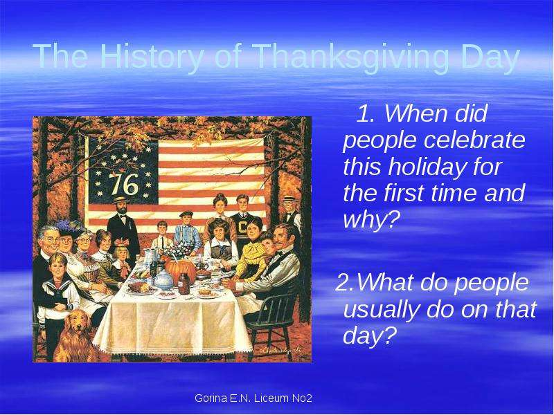 The History of Thanksgiving Day 1. When did people celebrate this holiday for the first time and why