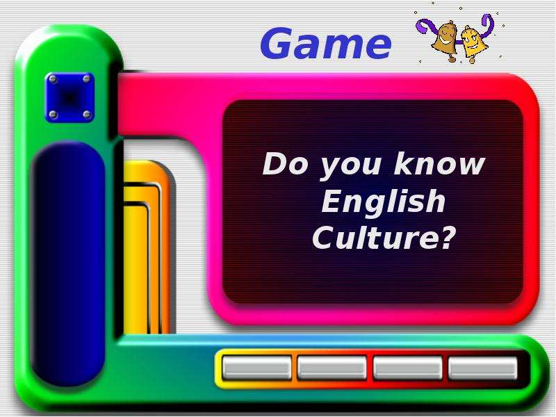 Презентация Game Do you know English Culture?
