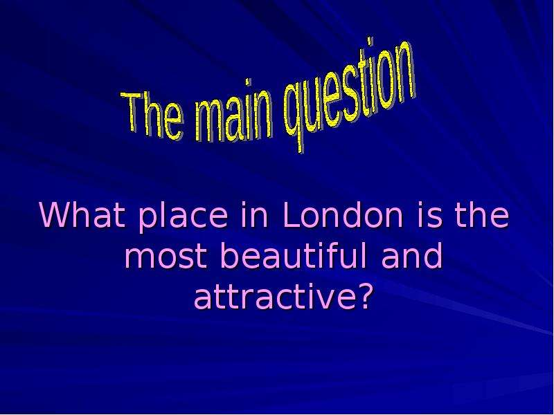 What place in London is the most beautiful and attractive? What place in London is the most beautifu