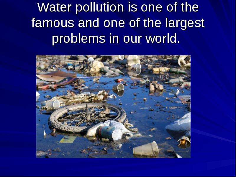 water pollutuon Environmental protection water pollution&protection quantitative economics 12119128002 contents 1 2 source infulence solution 3 the source of water pollutuon.