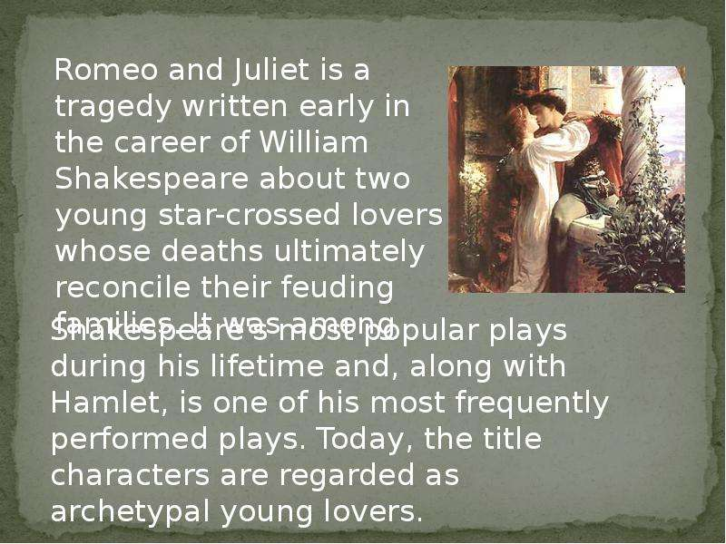 time and fate in the play romeo and juliet by william shakespeare Script of act i romeo and juliet the play by william shakespeare script / text of act i romeo and juliet act i prologue two households, both alike in dignity, in fair verona, where we lay our scene, from ancient grudge break to new mutiny, where civil blood makes civil hands unclean.