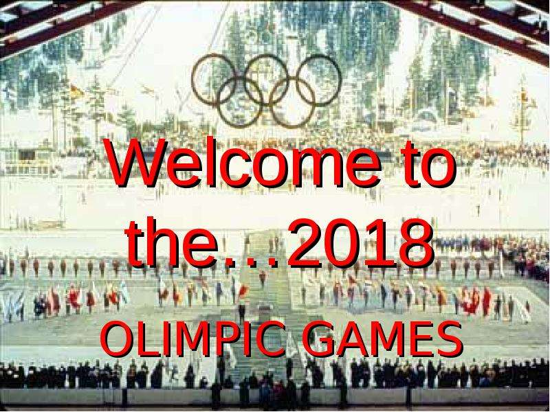 Welcome to the…2018 OLIMPIC GAMES