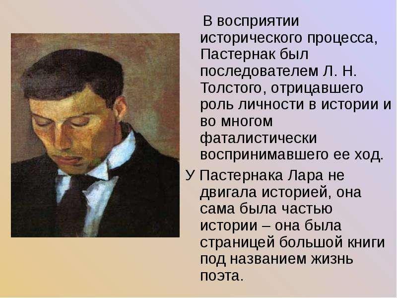 В восприятии исторического процесса, Пастернак был последователем Л. Н. Толстого, отрицавшего роль л
