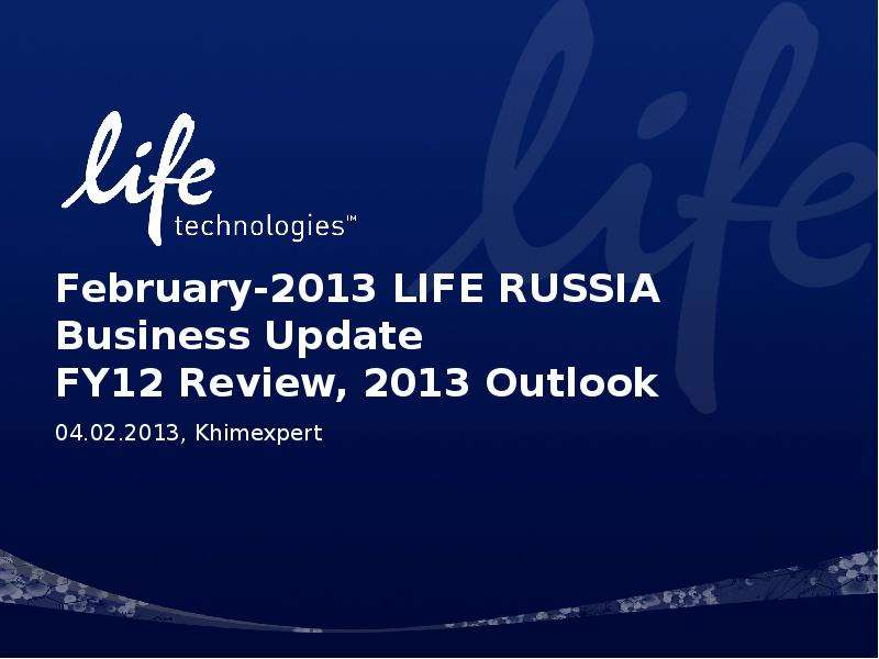 February-2013 LIFE RUSSIA Business Update FY12 Review, 2013 Outlook 04. 02. 2013, Khimexpert