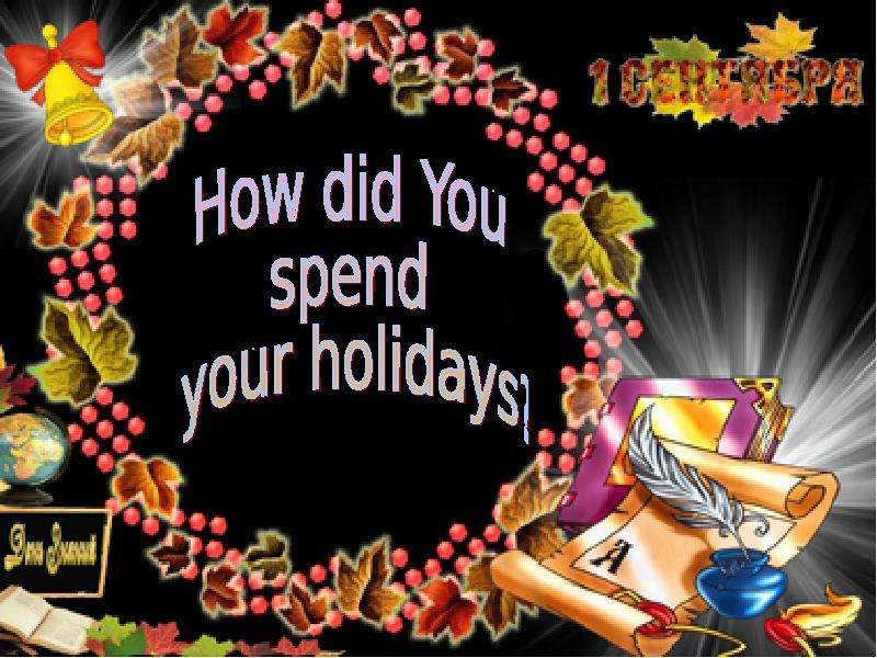 How did you spend your holidays