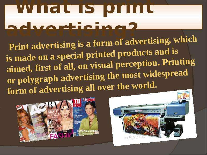What is print advertising? Print advertising is a form of advertising, which is made on a special pr