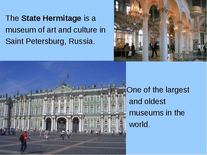 The State Hermitage is a museum of art and culture in Saint Petersburg, Russia. One of the largest a