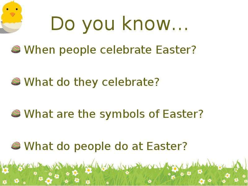 Do you know… When people celebrate Easter? What do they celebrate? What are the symbols of Easter? W