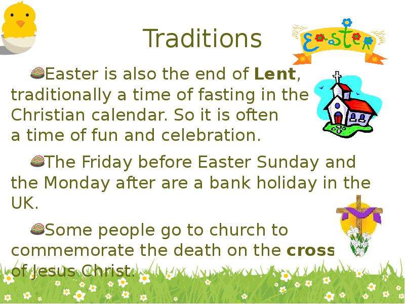 Traditions Easter is also the end of Lent, traditionally a time of fasting in the Christian calendar