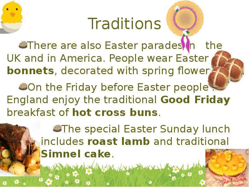 Traditions There are also Easter parades in the UK and in America. People wear Easter bonnets, decor