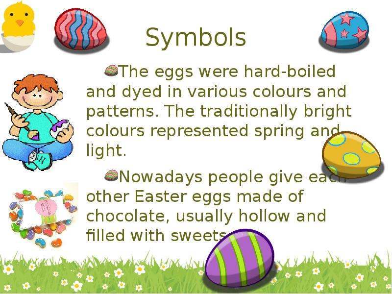 Symbols The eggs were hard-boiled and dyed in various colours and patterns. The traditionally bright