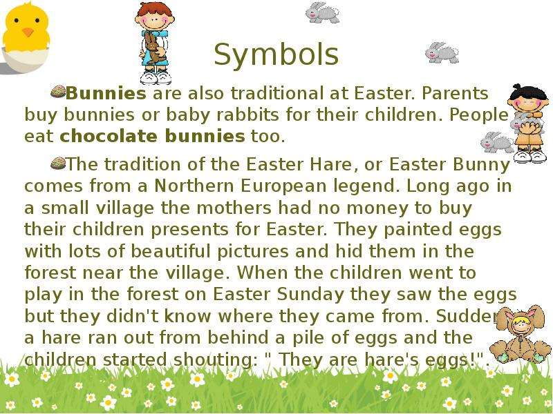 Symbols Bunnies are also traditional at Easter. Parents buy bunnies or baby rabbits for their childr