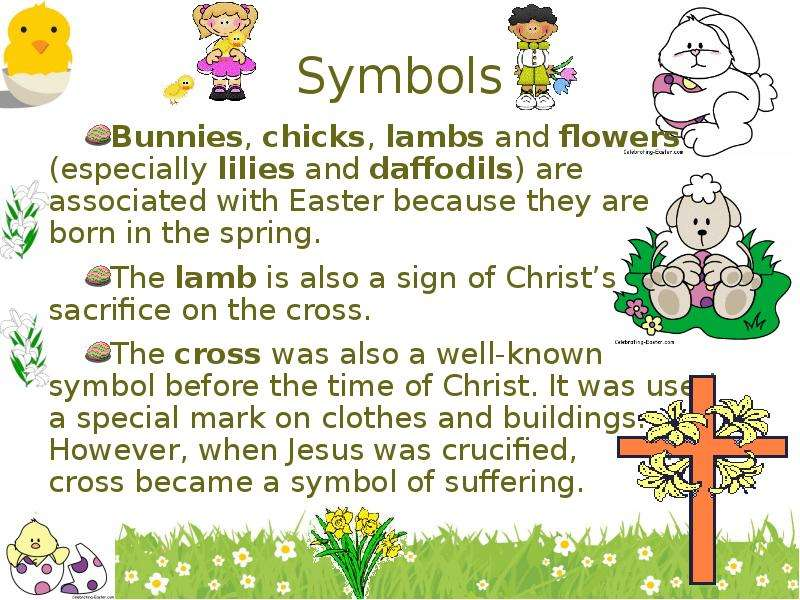 Symbols Bunnies, chicks, lambs and flowers (especially lilies and daffodils) are associated with Eas