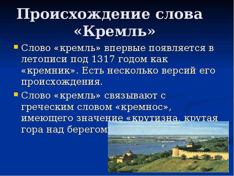 Происхождение слова «Кремль» Слово «кремль» впервые появляется в летописи под 1317 годом как «кремни