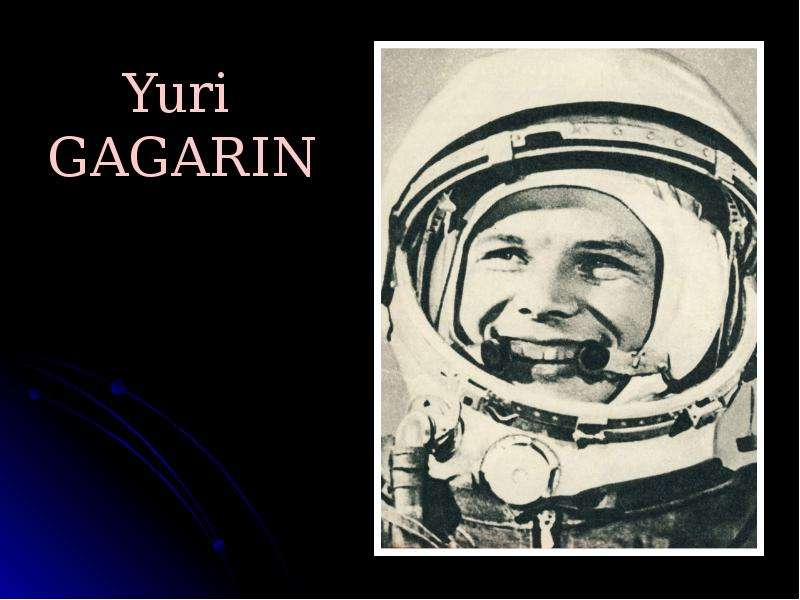 earth and yuri gagarin Yuri gagarin's first speech about his flight will be connected with the achievement which was accomplished by yuri alekseyevitch gagarin the earth.