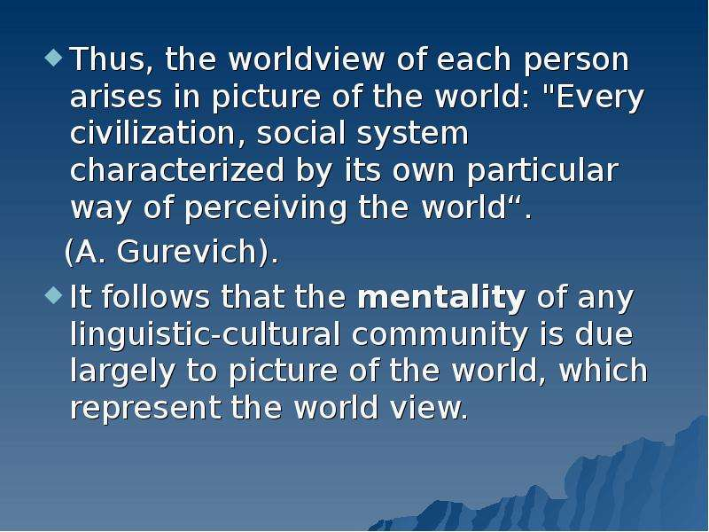 "Thus, the worldview of each person arises in picture of the world: ""Every civilization, social"