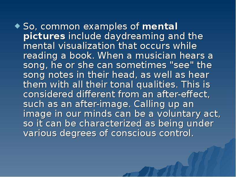 So, common examples of mental pictures include daydreaming and the mental visualization that occurs