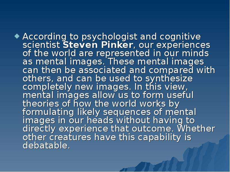 According to psychologist and cognitive scientist Steven Pinker, our experiences of the world are re