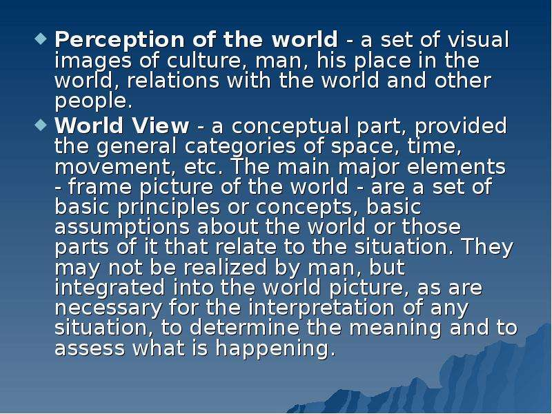 Perception of the world - a set of visual images of culture, man, his place in the world, relations