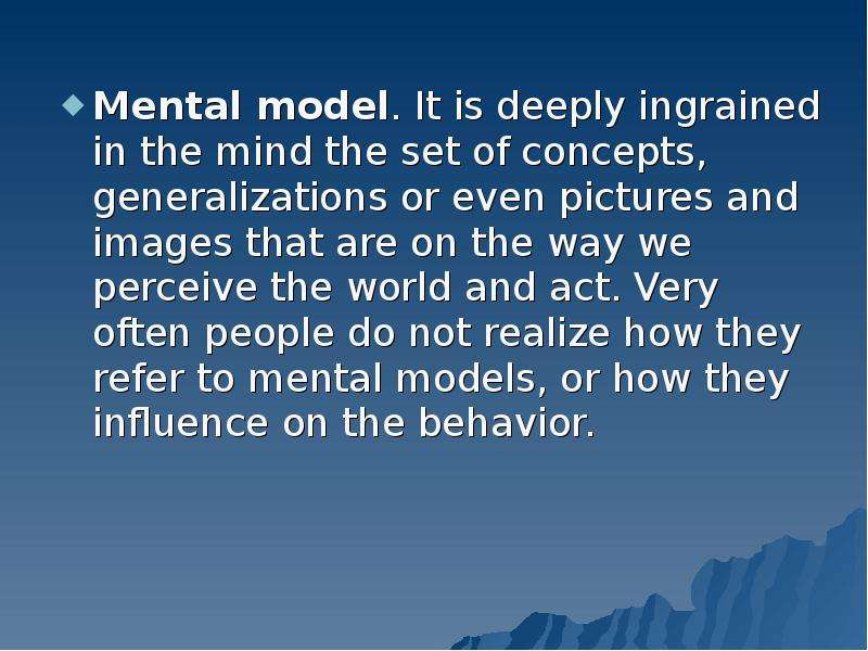 Mental model. It is deeply ingrained in the mind the set of concepts, generalizations or even pictur