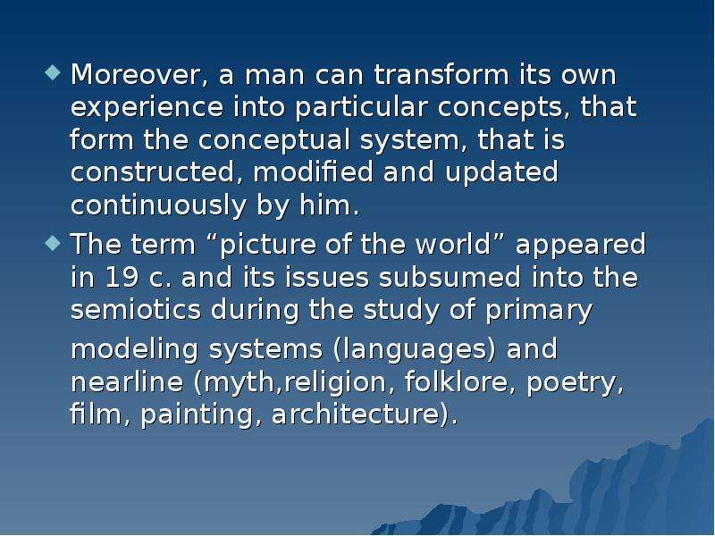 Moreover, a man can transform its own experience into particular concepts, that form the conceptual