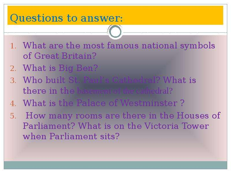 Questions to answer: What are the most famous national symbols of Great Britain? What is Big Ben? Wh