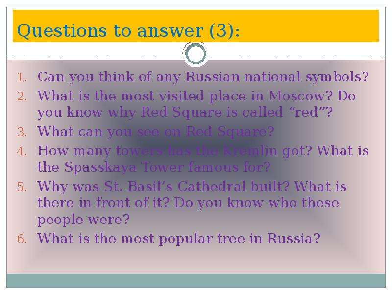 Questions to answer (3): Can you think of any Russian national symbols? What is the most visited pla