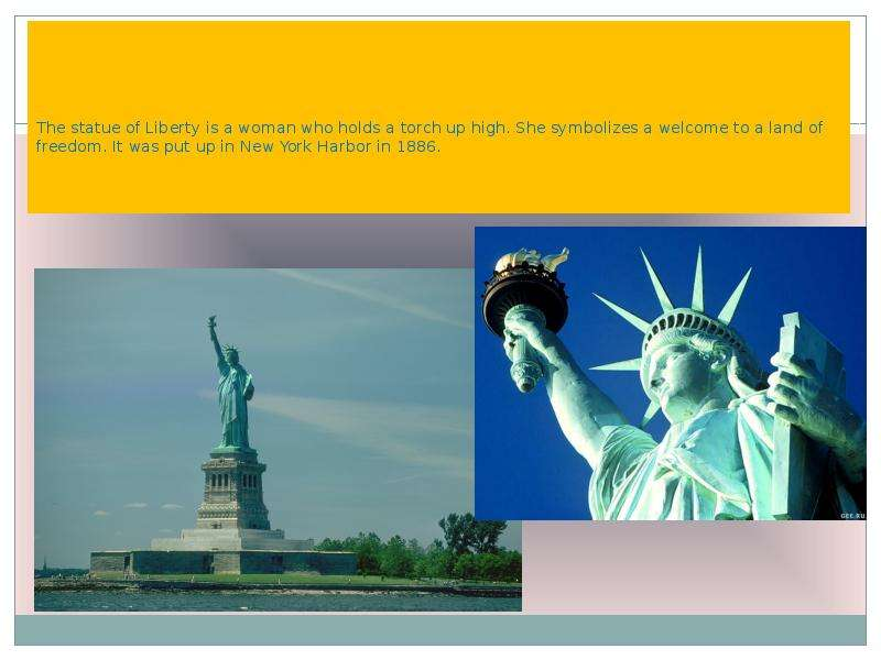 The statue of Liberty is a woman who holds a torch up high. She symbolizes a welcome to a land of fr