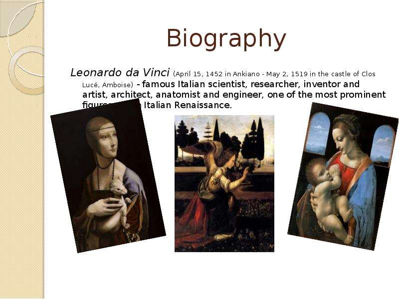 a biography of leonardo da vinci an italian artist inventor and scientist Leonardo da vinci: inventor, artist, inspirer humanism and passion that's what inspired leonardo da vinci to paint and invent he has been a role model and an inspiration to many over time he has inspired art and science creations da vinci created many contraptions that relate to humanism and science.
