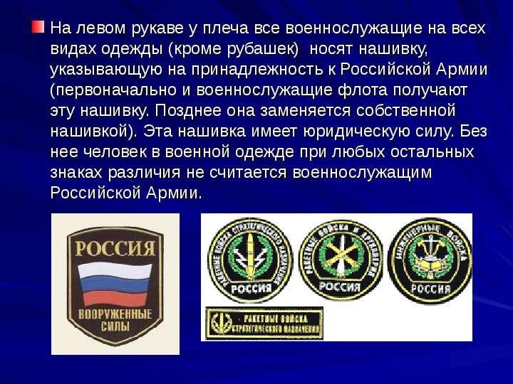 На левом рукаве у плеча все военнослужащие на всех видах одежды (кроме рубашек) носят нашивку, указы