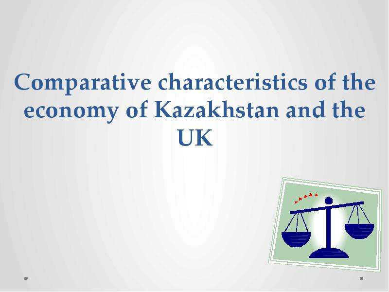 Comparative characteristics of the economy of Kazakhstan and the UK