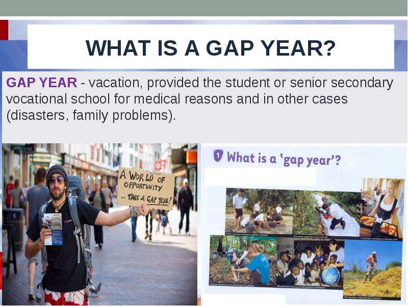 what is a gap year and Gap year does not mean that one has to plan a full year of activities individuals can take a summer, semester, six months, or even more than a year of gap time individuals can take a summer, semester, six months, or even more than a year of gap time.