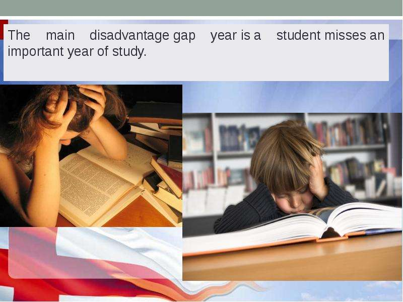 a student taking a gap year is Cons to taking a gap year without a plan, goals and a firm end date, potential gap-year drawbacks include: financial issues, whether from paying for the gap year, looming student loan deadlines or the potential loss of graduate assistant stipends or school health insurance.