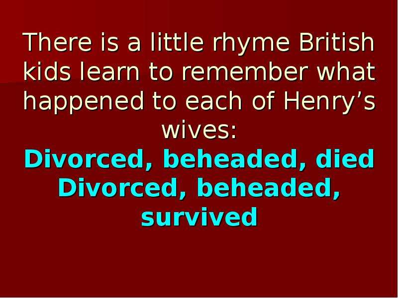 """divorced beheaded and survived A little ditty reminds us of henry viii's famous six wives: """"divorced, beheaded, died, divorced, beheaded, survived"""" by peggy m baker true enough."""