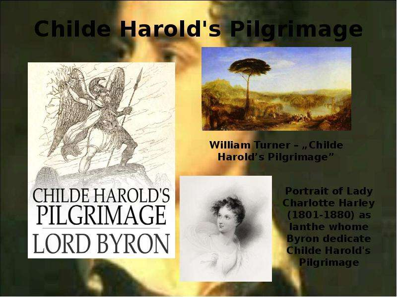 the hero in the poem childe harolds pilgrimage by lord byron Childe harold's pilgrimage is a lengthy narrative poem in four parts written by lord byron it was published between 1812 and 1818 and is dedicated to ianthe it was published between 1812 and 1818 and is dedicated to ianthe.
