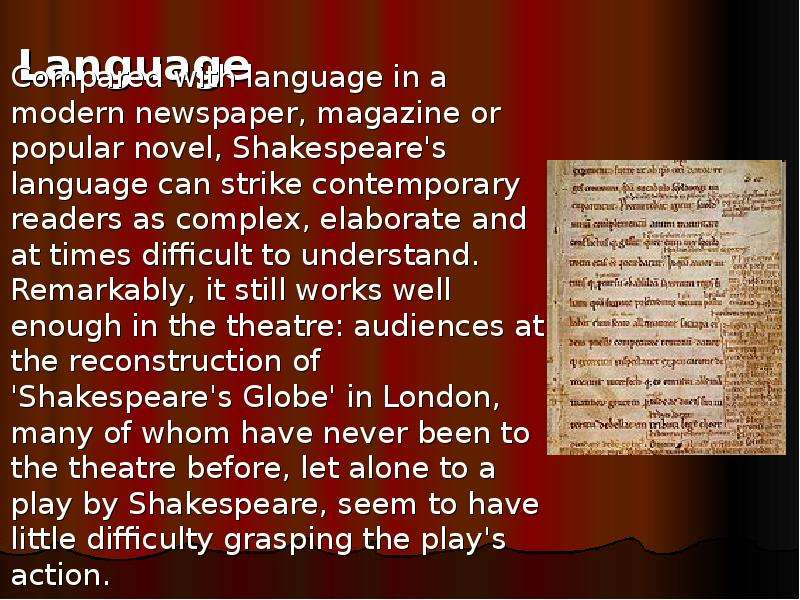 the role of language in shakespeares play Shakespeare introduced 1,700 original words into the language, many of which we still use (despite significant changes to the language since shakespeare's time) the impact led george steiner to conclude that romantic english poets were feeble variations on shakespearean themes.