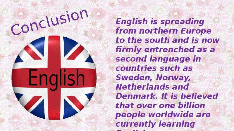 a conclusion of english as the global language Increasingly, the long-term future of english as a global language probably lies in the hands of asia, and especially the huge populations of india and china.