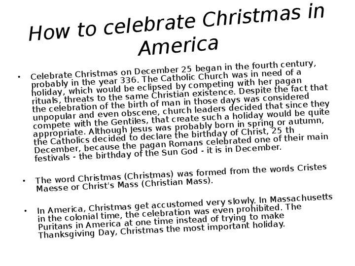 How to celebrate Christmas in America Celebrate Christmas on December 25 began in the fourth century