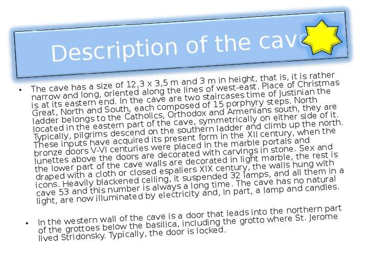 The cave has a size of 12,3 x 3,5 m and 3 m in height, that is, it is rather narrow and long, orient